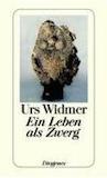 Widmer, Urs: Ein Leben als Zwerg