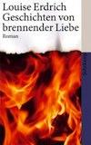 Erdrich, Louise: Geschichten von brennender Liebe