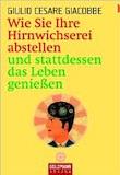 Giacobbe, Giulio C. : Wie Sie Ihre Hirnwichserei abstellen …