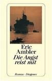 Ambler, Eric: Die Angst reist mit