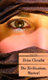Chraibi, Driss: Die Zivilisation, Mutter!