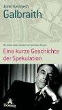 Galbraith, J. K.: Eine kurze Geschichte der Spekulation