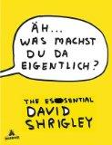 Shrigley, David: Äh – was machst du da eigentlich?