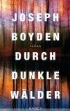Boyden, Joseph: Durch dunkle Wälder