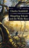 Sealsfield, Charles: Häuptling Tokeah und die Weiße Rose
