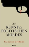 Goldman, Francisco: Die Kunst des politischen Mordes