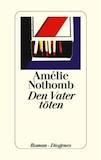 Nothomb, Amélie: Den Vater töten