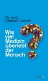 Loewit, Günther: Wie viel Medizin überlebt der Mensch?