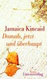 Kincaid, Jamaica: Damals, jetzt und überhaupt